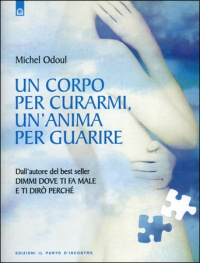 UN CORPO PER CURARMI UN'ANIMA PER GUARIRE di Michel Odoul