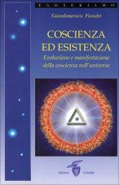 COSCIENZA ED ESISTENZA Evoluzione e manifestazione della coscienza nell'universo di Giandomenico Fiandri