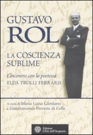 GUSTAVO ROL - LA COSCIENZA SUBLIME L'incontro con la poetessa Elda Trolli Ferraris di a cura di Maria Luisa Giordano
