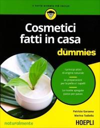 COSMETICI FATTI IN CASA FOR DUMMIES I principi attivi di origine naturale di Patrizia Garzena