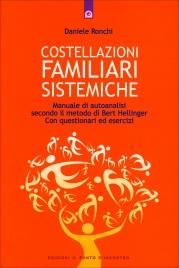 COSTELLAZIONI FAMILIARI SISTEMICHE Manuale di autoanalisi secondo il metodo di Bert Hellinger - Con questionari ed esercizi di Daniele Ronchi