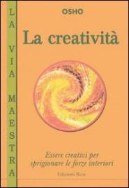 LA CREATIVITà Essere creativi per sprigionare le forse interiori di Osho