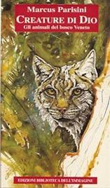 CREATURE DI DIO Gli animali dei boschi Italiani di Marcus Parisini