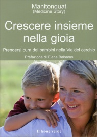 CRESCERE INSIEME NELLA GIOIA Prendersi cura dei bambini nella Via del cerchio di Manitonquat ( Medicine Story )