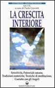 LA CRESCITA INTERIORE Sensitività, potenziale umano, tradizioni esoteriche, tecniche di meditazione, contatto con gli Angeli di a cura di Paola Giovetti