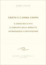 CRISTO E L'ANIMA UMANA Il senso della vita - Le sorgenti della moralità - Antroposofia e cristianesimo di Rudolf Steiner