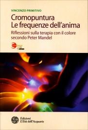 CROMOPUNTURA - LE FREQUENZE DELL'ANIMA Riflessioni sulla terapia con il colore secondo Peter Mandel di Vincenzo Primitivo
