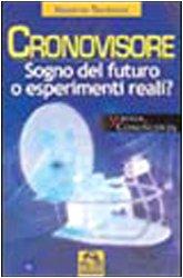 CRONOVISORE Sogno del futuro o esperimenti reali? di Massimo Teodorani