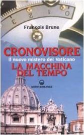 CRONOVISORE La macchina del tempo: il nuovo mistero del Vaticano di François Brune