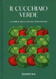 IL CUCCHIAIO VERDE La bibbia della cucina vegetariana di a cura di Walter Pedrotti