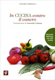 IN CUCINA CONTRO IL CANCRO Seconda edizione con 220 ricette di Cesare Gridelli
