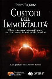 CUSTODI DELL'IMMORTALITà L'Impronta eterna dei nostri Creatori nei codici segreti dei suoi antichi Guardiani di Piero Ragone