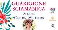 """Diretta streaming """"Guarigione Sciamanica"""" con Selene Calloni Williams – Sabato 27 febbraio 2021"""