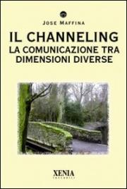 Il Channeling - La Comunicazione tra Dimensioni Diverse