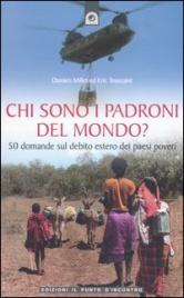 CHI SONO I PADRONI DEL MONDO? 50 domande sul debito estero dei paesi poveri di Damien Millet - Eric Toussaint