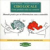 Cibo Locale - Come Produrlo nella Tua Comunità (Vecchia Edizione)