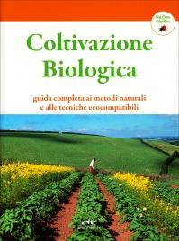 COLTIVAZIONE BIOLOGICA Guida completa ai metodi naturali e alle tecniche ecocompatibili