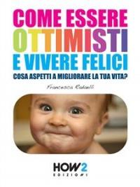Come Essere Ottimisti e Vivere Felici (eBook)