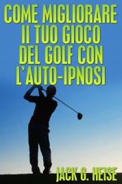 Come Migliorare il tuo Gioco del Golf con l'Auto-Ipnosi (eBook)