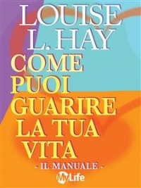 Come Puoi Guarire la Tua Vita - Il Manuale (eBook)