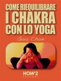 Come Riequilibrare i Chakra con lo Yoga (eBook)