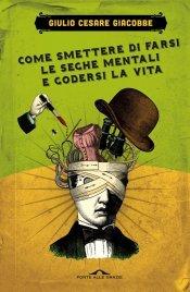 Come Smettere di Farsi le Seghe Mentali e Godersi la Vita (eBook)