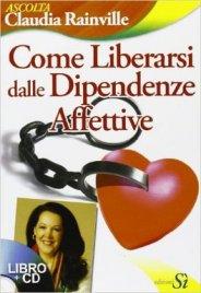 Come Liberarsi dalle Dipendenze Affettive (libro + CD)