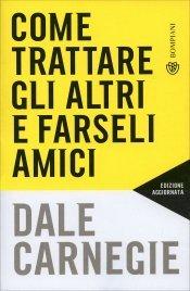 COME TRATTARE GLI ALTRI E FARSELI AMICI di Dale Carnegie