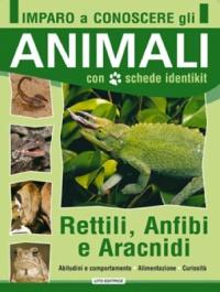 Imparo a Conoscere gli Animali - Rettili, Anfibi e Aracnidi