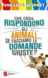Che Cosa Rispondono gli Animali... Se Facciamo le Domande Giuste?