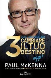 3 COSE CHE POSSONO CAMBIARE IL TUO DESTINO OGGI! di Paul McKenna