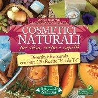 Cosmetici Naturali per Viso, Corpo e Capelli (eBook)