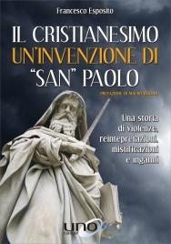 """Il Cristianesimo - Un'Invenzione di """"San"""" Paolo"""