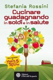 Cucinare Guadagnando in Soldi e in Salute (eBook)