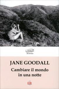 CAMBIARE IL MONDO IN UNA NOTTE di Jane Goodall