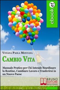 CAMBIO VITA (EBOOK) Manuale pratico per chi intende scardinare la routine, cambiare lavoro e trasferirsi in un nuovo paese di Vitiana Paola Montana