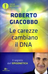 LE CAREZZE CAMBIANO IL DNA Il segreto dell'epigenetica di Roberto Giacobbo