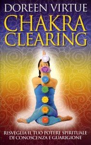 CHAKRA CLEARING Risveglia il tuo potere spirituale di conoscenza e guarigione di Doreen Virtue