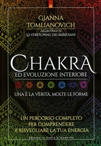 CHAKRA ED EVOLUZIONE INTERIORE Un percorso di comprensione e integrazione di uomo e cosmo tra oriente e occidente di Gianna Tomlianovich