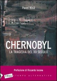 CHERNOBYL La tragedia del XX secolo di Nica Pavel
