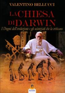 LA CHIESA DI DARWIN I dogmi dell'evoluzione e gli scienziati che la criticano di Valentino Bellucci