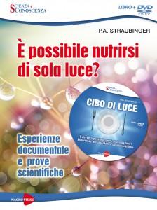È POSSIBILE NUTRIRSI DI SOLA LUCE? Esperienze documentate e prove scientifiche di P. A. Straubinger
