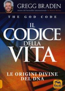 """IL CODICE DELLA VITA Le origini divine del DNA. Dall'autore di """"Effetto Isaia"""" e """"Matrix Divina"""". di Gregg Braden"""