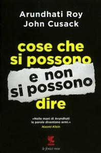 COSE CHE SI POSSONO E NON SI POSSONO DIRE di Arundhati Roy                                   ,                          John Cusack
