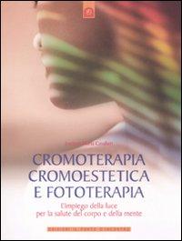 CROMOTERAPIA CROMOESTETICA E FOTOTERAPIA L'impiego della luce per la salute del corpo e della mente di Luciano Maria Cavalieri