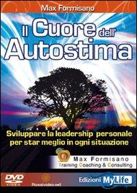 IL CUORE DELL'AUTOSTIMA - LIBRO CON Sviluppare la Leadership personale per stare meglio in ogni situazione
