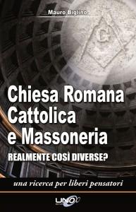 CHIESA ROMANA CATTOLICA E MASSONERIA Realmente così diverse? di Mauro Biglino
