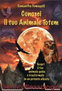 CONOSCI IL TUO ANIMALE TOTEM Scopri il tuo animale guida e trasformalo in un potente alleato di Samantha Fumagalli