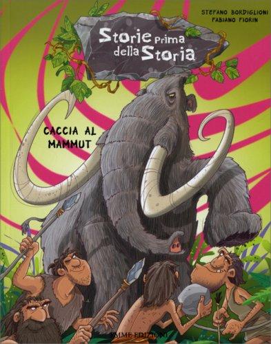 Caccia al Mammut - Storie Prima della Storia - Vol. 1