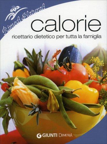 Calorie - Ricettario Dietetico per Tutta la Famiglia